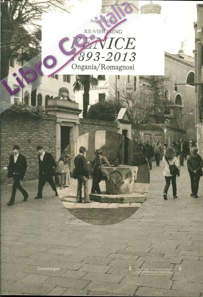 Re-VIsioning Venice 1893-2013 Ongania/Romagnosi. Ediz. Multilingue
