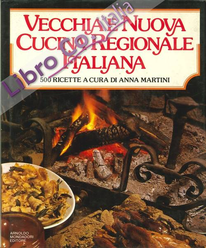 Vecchia e Nuova Cucina Regionale Italiana. 500 Ricette