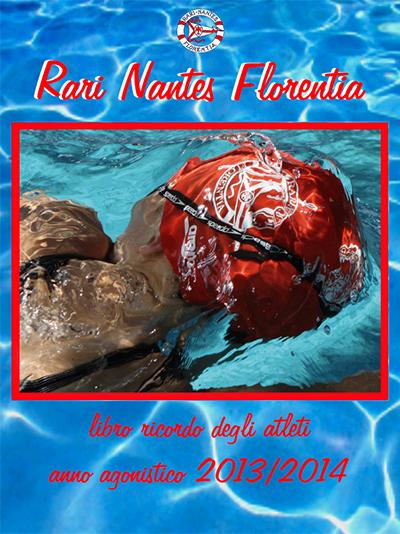 Rari Nantes Florentia. Libro ricordo degli atleti del nuoto. Anno Agonistico 2013/2014.