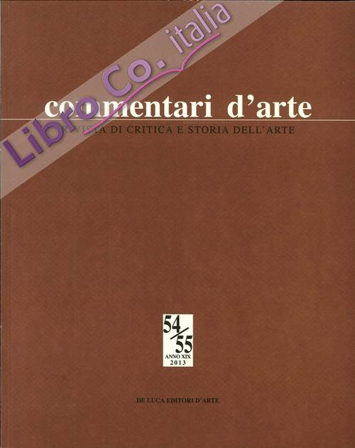 Commentari d'Arte. Rivista di Critica e Storia dell'Arte. N. 54/55 anno XIX 2013.