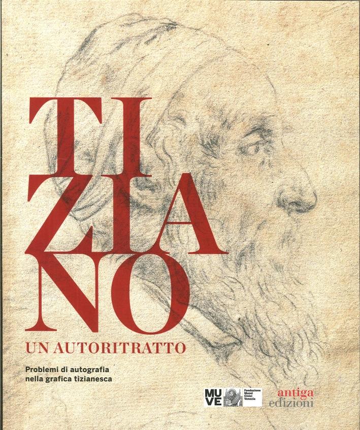 Tiziano. Un Autoritratto. Problemi di Autografia nella Grafica Tizianesca. Catalogo della Mostra (Venezia, Marzo-Giugno 2014). Ediz. Multilingue