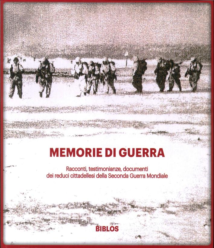 Memorie di Guerra. Racconti, Testimonianze, Documenti dei Reduci Cittadellesi della Seconda Guerra Mondiale.