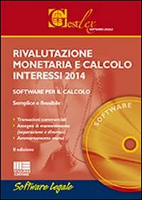 Rivalutazione monetaria e calcolo interessi 2014. CD-ROM.