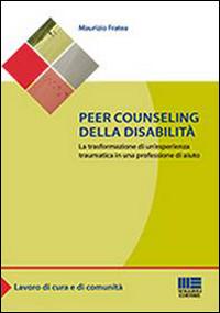 Peer counseling della disabilità. La trasformazione di un'esperienza traumatica in una professione di aiuto