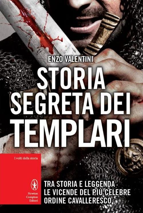 Storia Segreta dei Templari. Tra Storia e Leggenda, le Vicende del più Celebre Ordine Cavalleresco.