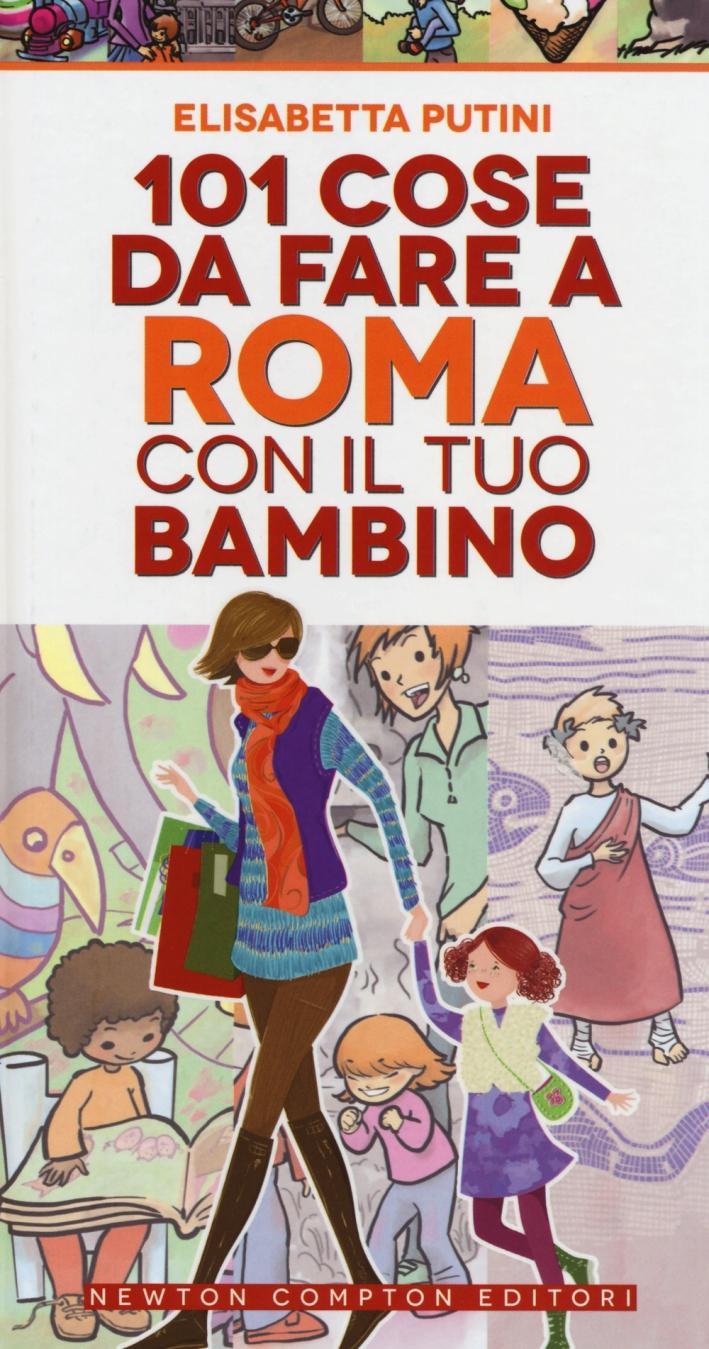 101 Cose Da Fare a Roma con il Tuo Bambino.