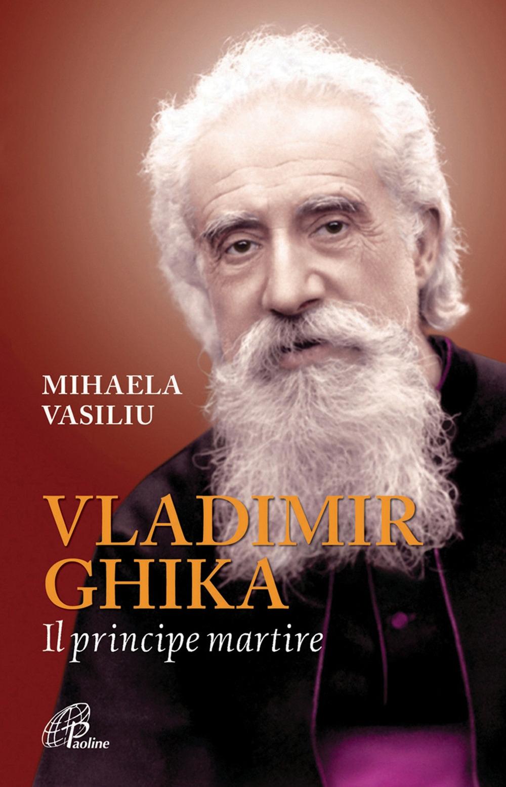 Vladimir Ghika. Il Principe Martire.