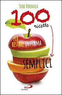 100 Ricette Semplici per Restare in Forma.