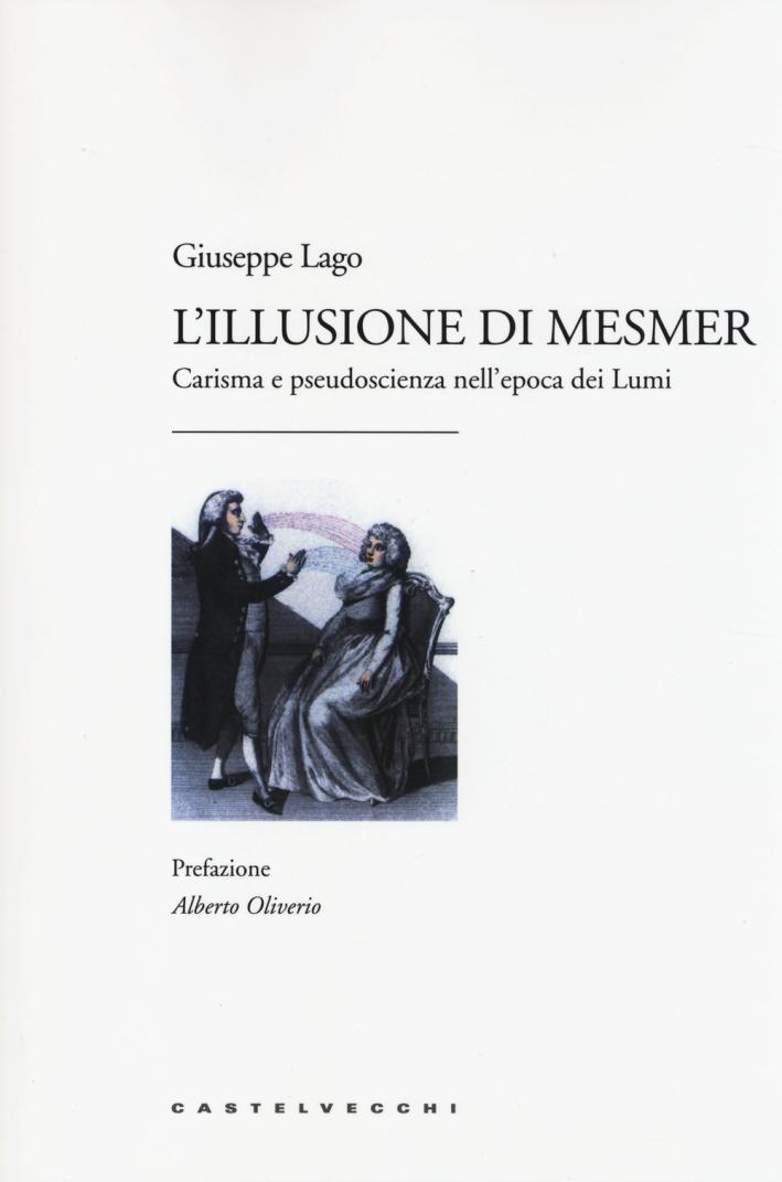 L'illusione di Mesmer. Carisma e pseudoscienza nell'epoca dei Lumi.