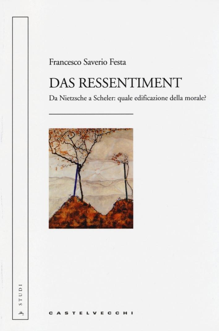 Das ressentiment. Da Nietzsche a Scheler: quale edificazione della morale?