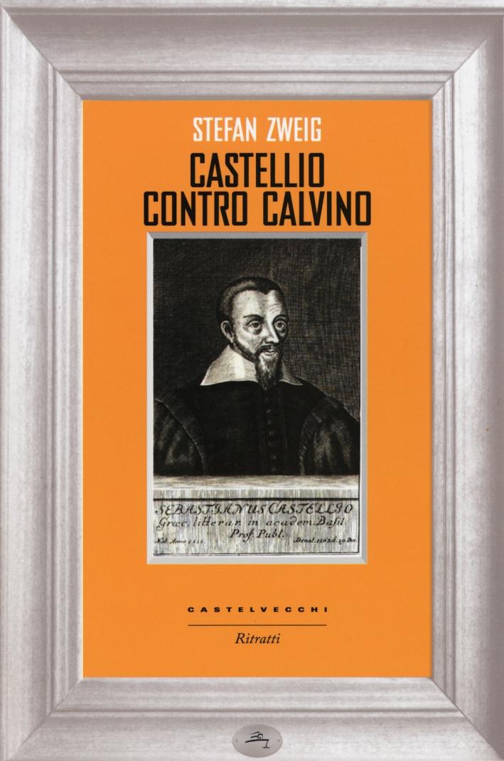 Castellio contro Calvino. Una coscienza contro la forza.