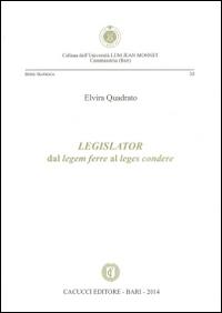Legislator. Dal Legem Ferre al Leges Condere.