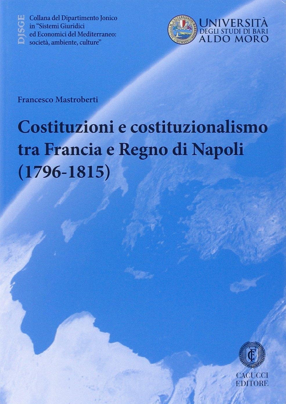 Costituzioni e Costituzionalismo tra Francia e Regno di Napoli (1796-1815).
