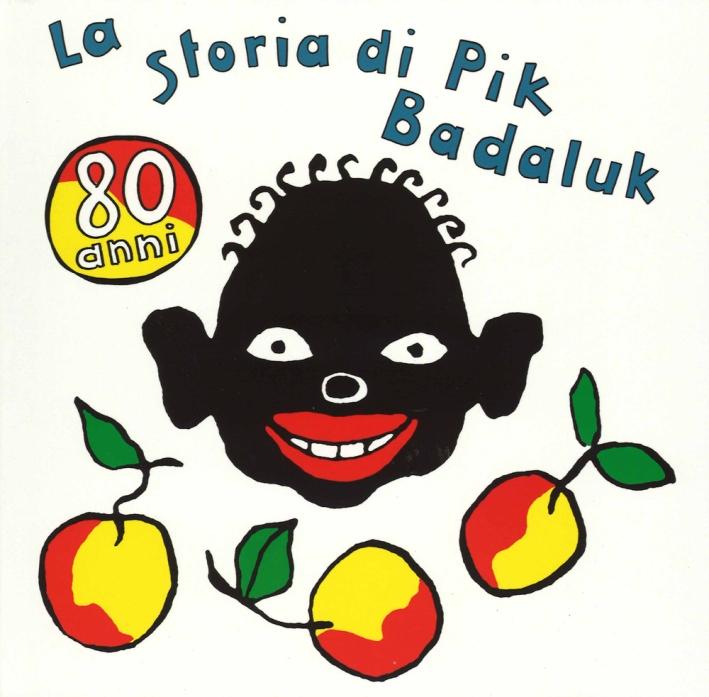 La storia di Pik Badaluk. Ediz. speciale per i ottanta anni.