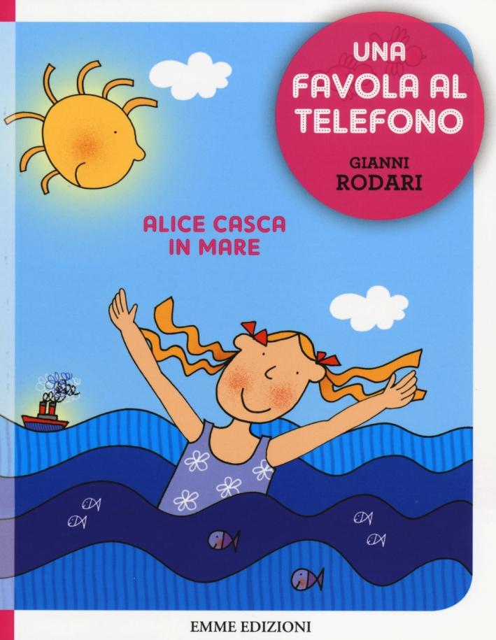 Alice Casca in Mare. Una Favola al Telefono.