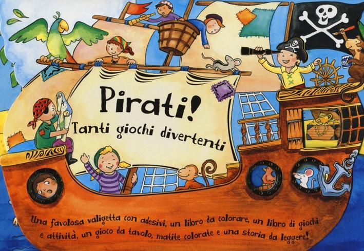 Pirati! Tanti giochi divertenti. Ediz. illustrata. Con gadget