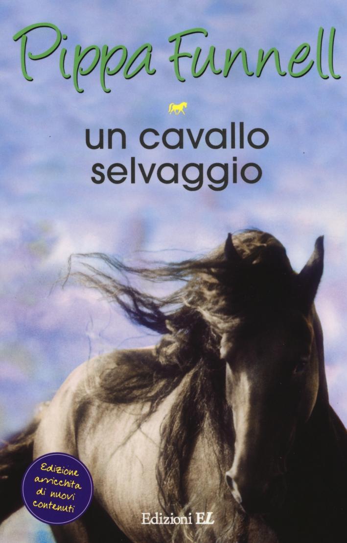 Un cavallo selvaggio. Storie di cavalli. Vol. 18.