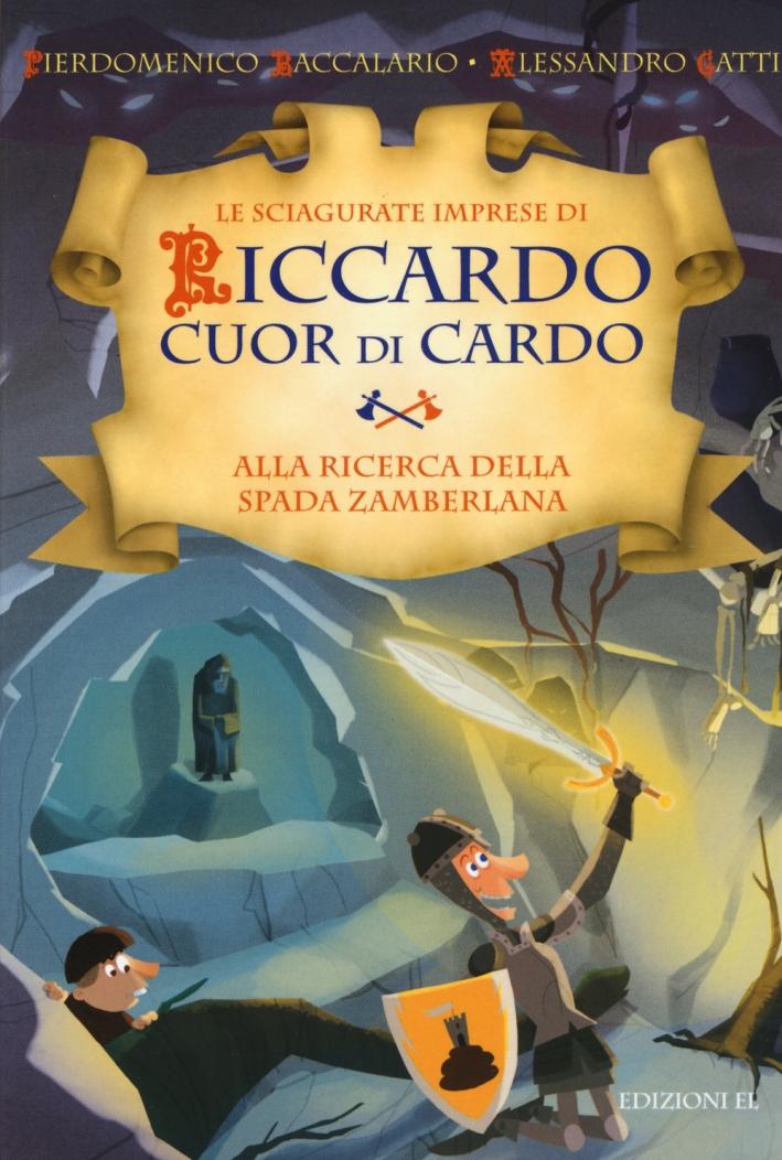 Alla ricerca della Spada Zamberlana. Le sciagurate imprese di Riccardo Cuor di Cardo. Vol. 6.