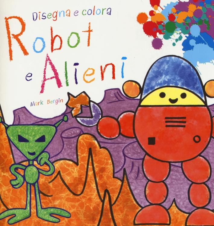 Robot e alieni. Disegna e colora.