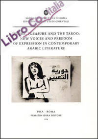 Desire, pleasure and the taboo. New voices and freedom of expression in contemporary arabic literature. Ediz. francese e inglese.