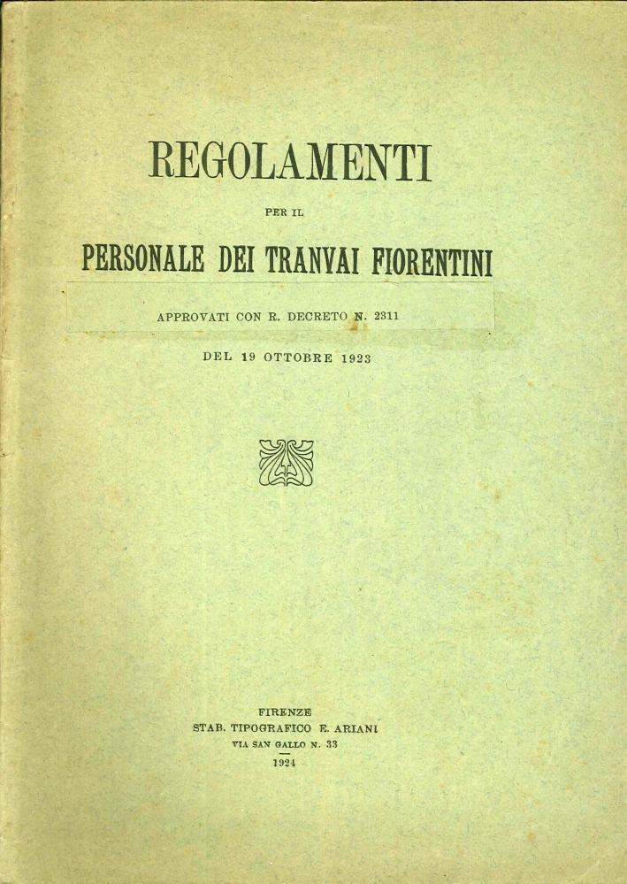 Regolamenti per il Personale dei Tranvai Fiorentini, Approvati con R. Decreto N.° 2311 del 19 Ottobre 1923.