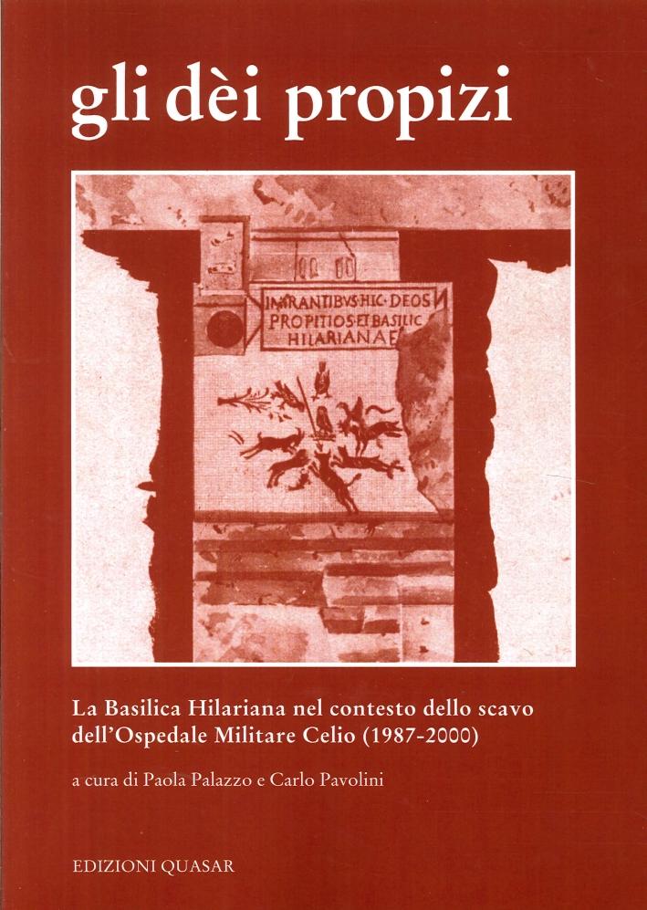 Gli Dèi Propizi. La Basilicata Hilariana nel Contesto dello Scavo dell'Ospedale Militare Celio (1987-2000)
