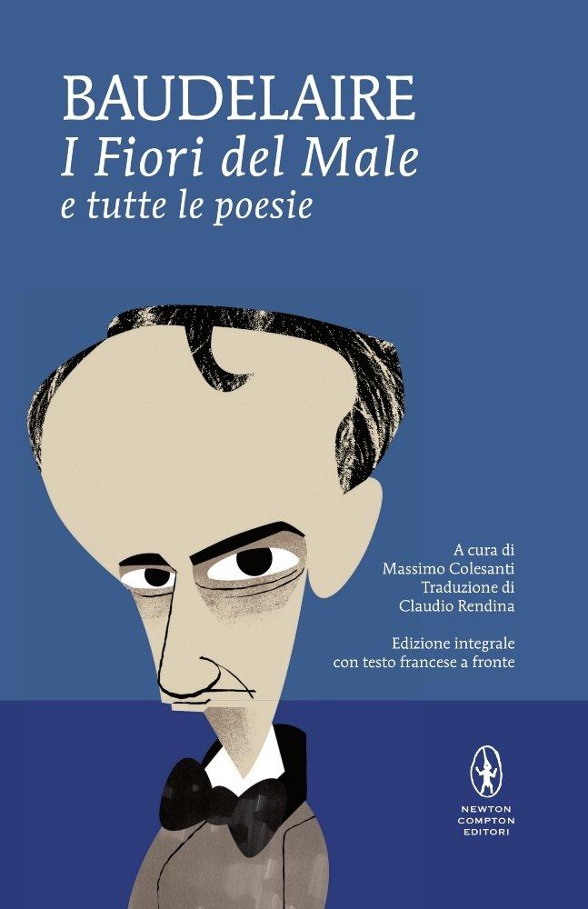 I fiori del male e tutte le poesie. Testo francese a fronte. Ediz. integrale.