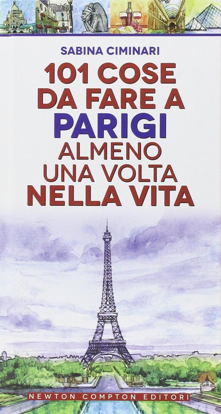 101 cose da fare a Parigi almeno una volta nella vita.