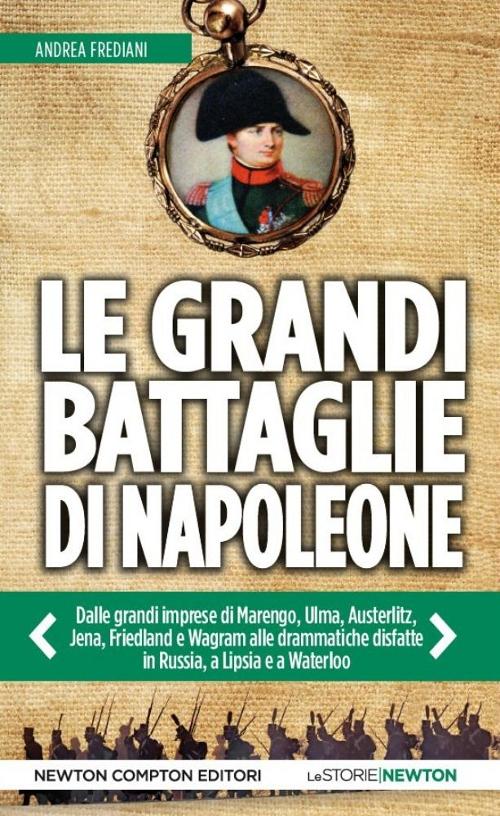 Le grandi battaglie di Napoleone.