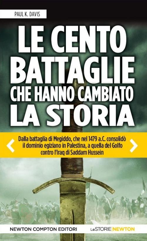 Le Cento Battaglie che Hanno Cambiato la Storia.