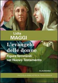 L'Evangelo delle donne. Figure femminili nel Nuovo Testamento.