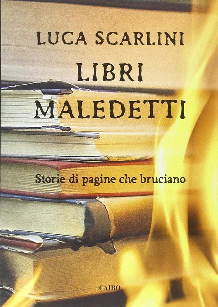 Libri maledetti. Storie di pagine che bruciano