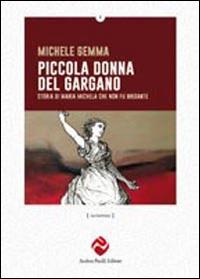 Piccola donna del Gargano. Storia di Maria Michele che non fu brigante