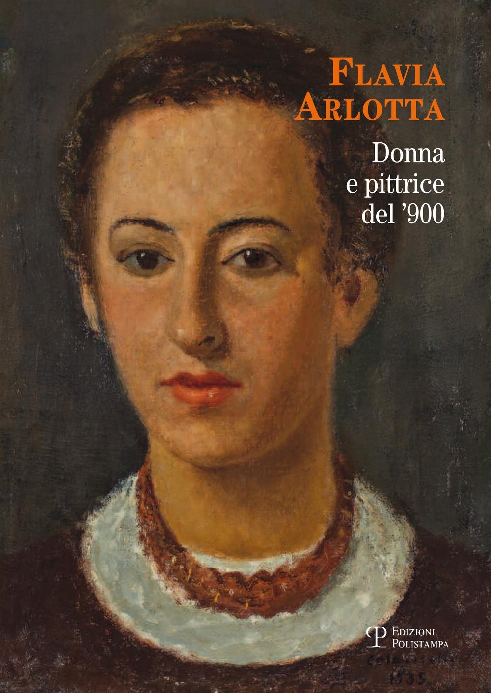 Flavia Arlotta. Donna e pittrice del '900
