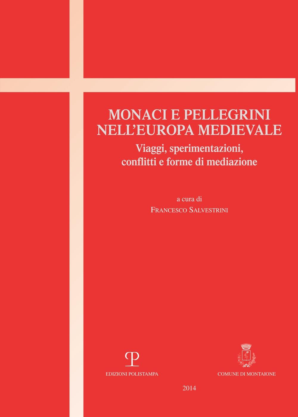 Monaci e pellegrini nell'Europa medievale. Viaggi, sperimentazioni, conflitti e forme di mediazione