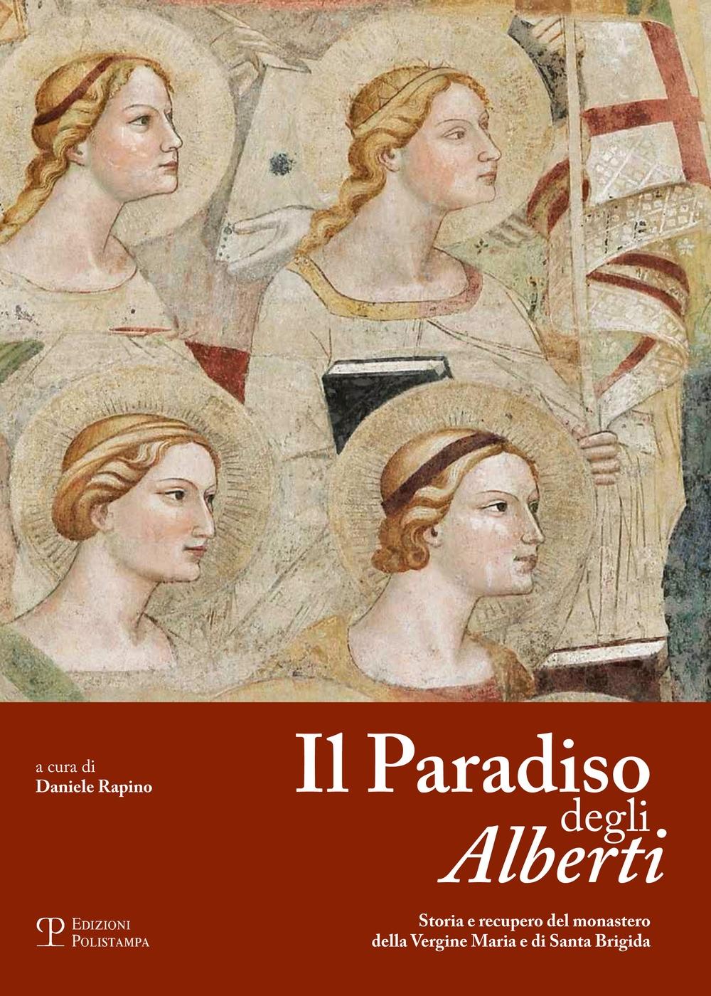 Il paradiso degli Alberti. Storia e recupero del monastero della Vergine Maria e di Santa Brigida