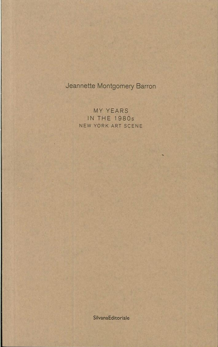 Jeannette Montgomery Barron. My years in the 1980s. New York Art Scene
