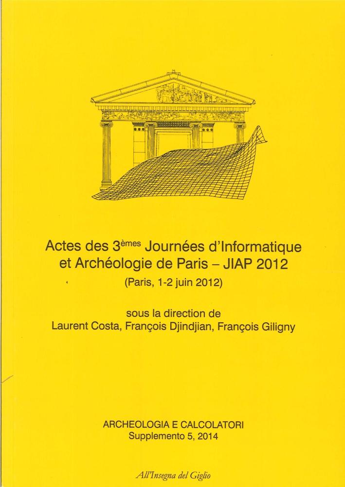 Actes des 3èmes Journées d'informatique et archéologie de Paris JIAP 2012 (Parigi, 1-2 giugno 2012)