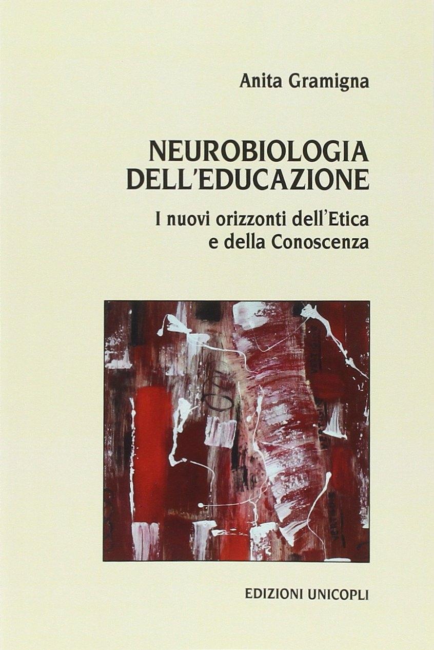 Neurobiologia dell'educazione. I nuovi orizzonti dell'etica e della conoscenza
