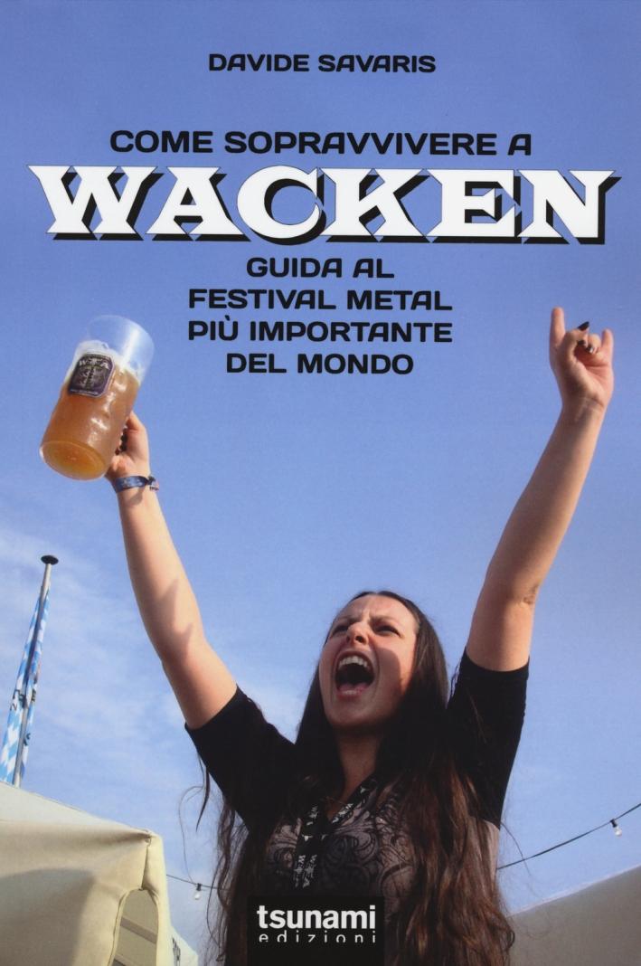Come sopravvivere a Wacken. Guida al festival metal più importante del mondo