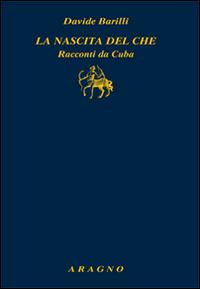 La nascita del Che. Racconti da Cuba.