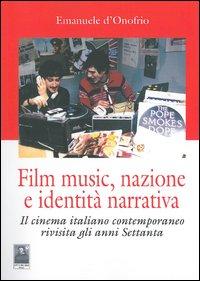 Film music, nazione e identità narrativa. Il cinema italiano contemporaneo rivisita gli anni Settanta