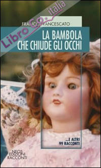 La bambola che chiude gli occhi... e altri 99 racconti