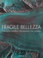 Fragile Bellezza. Cronache Satellitari dal Pianeta che Cambia. [English Ed.]