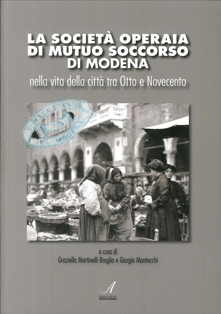 La Società Operaia di Mutuo Soccorso di Modena nella vita della città tra Otto e Novecento