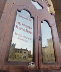 Fiera antiquaria, riflessi di Arezzo. Immagini della città allo specchio