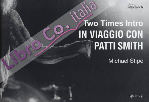 Two times intro. In viaggio con Patti Smith. Ediz. illustrata