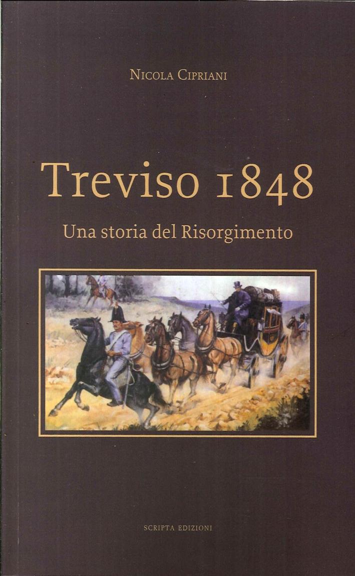 Treviso 1848. Una storia del Risorgimento.