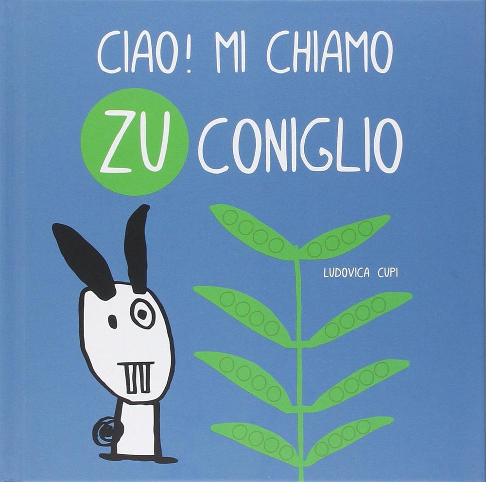 Ciao! Mi chiamo Zu Coniglio. Ediz. illustrata