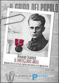Il partigiano Abele. Le memorie di Renato Cravedi. Le memorie della lotta di liberazione